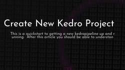 article cover for   Create New Kedro Project
