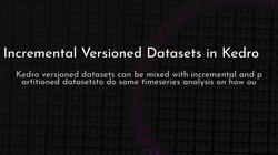 article cover for   Incremental Versioned Datasets in Kedro