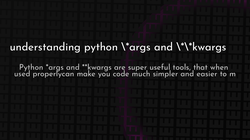 article cover for   understanding python \*args and \*\*kwargs