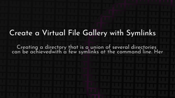 article cover for   Create a Virtual File Gallery with Symlinks