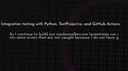 article cover for   Integration testing with Python, TestProject.io, and GitHub Actions