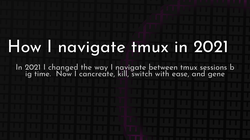 article cover for   How I navigate tmux in 2021
